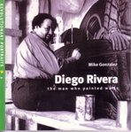 Diego Rivera: The Man Who Painted Walls