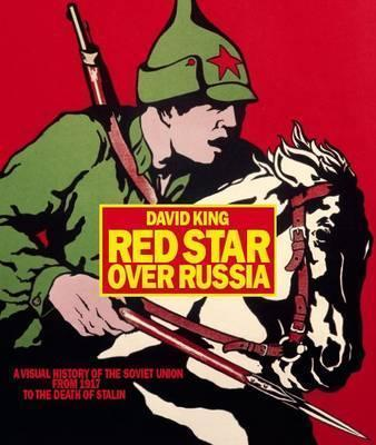 Red Star Over Russia: Visual History of Soviet Union 1917 to Death of Stalin