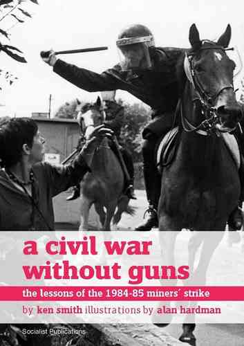 A Civil War Without Guns: Lessons of the 19845-85 Miners' Strike (E-book)