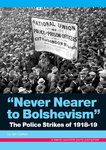 Never Nearer to Bolshevism: The Police Strikes of 1918-19